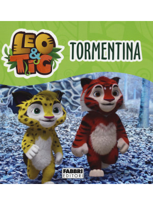 Tormentina. Leo e Tig