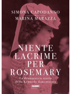Niente lacrime per Rosemary. La drammatica storia della Kennedy dimenticata