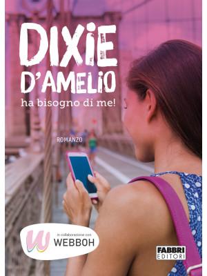 Dixie D'Amelio ha bisogno di me!
