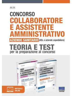 Concorso collaboratore e assistente amministrativo nelle aziende sanitarie (ASL e aziende ospedaliere). Kit completo. Manuale e test. Con espansione online