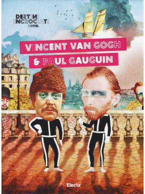 Destini Incrociati Hotel. Vincent Van Gogh e Paul Gauguin. Ediz. illustrata
