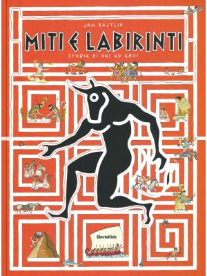 Miti e labirinti. Storie di dei ed eroi