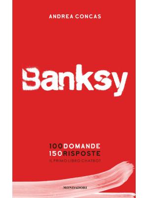 Banksy. 100 domande 150 risposte. Il primo libro chatbot. Ediz. a colori