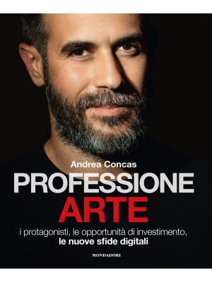 Professione arte. I protagonisti, le opportunità di investimento, le nuove sfide digitali