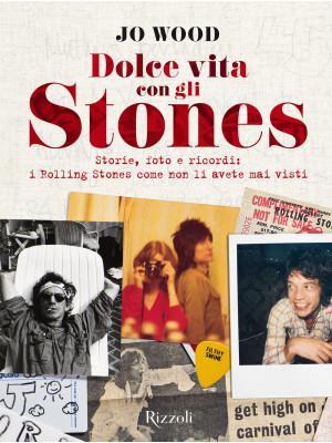 Dolce vita con gli Stones. Storie, foto e ricordi: i Rolling Stones come non li avete mai visti. Ediz. illustrata