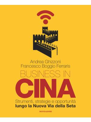 Business in Cina. Strumenti, strategie e opportunità lungo la nuova via della seta