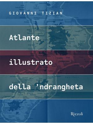 Atlante illustrato della 'ndrangheta. Ediz. illustrata