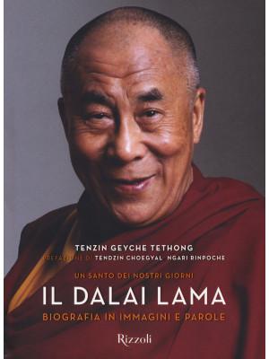 Il Dalai Lama. Un santo dei nostri giorni. Biografia in immagini e parole. Ediz. illustrata