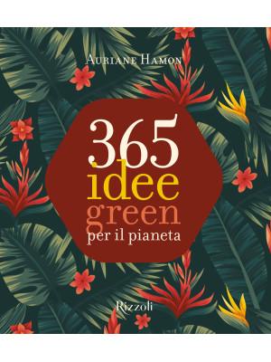 365 idee green per il pianeta. Ediz. a colori