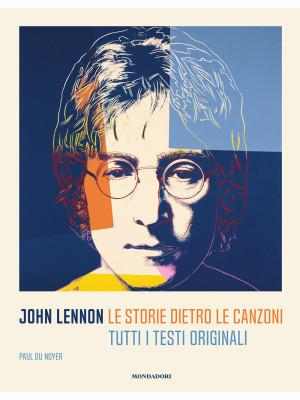 John Lennon. Le storie dietro le canzoni. Tutti i testi originali