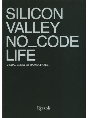 Silicon Valley. No_Code Life. Ediz. illustrata