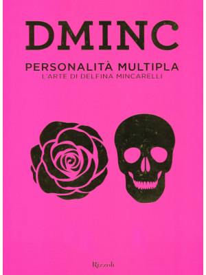 DMINC. Personalità multipla. L'arte di Delfina Mincarelli. Ediz. illustrata