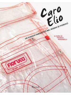 Caro Elio. Un viaggio fantastico nel mondo di Fiorucci. Ediz. illustrata