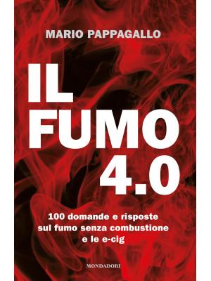 Il fumo 4.0. 100 domande e risposte sul fumo senza combustione e le e-cig