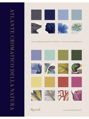 Atlante cromatico della natura. 110 colori dal regno animale, vegetale e minerale. Ediz. illustrata