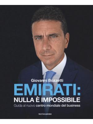 Emirati: nulla è impossibile. Guida al nuovo centro mondiale del business