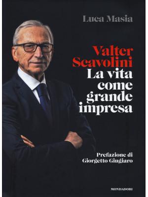Valter Scavolini. La vita come grande impresa