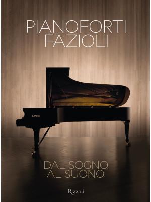 Pianoforti Fazioli. Dal sogno al suono. Ediz. illustrata