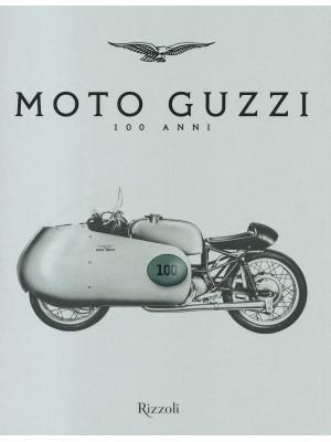 Moto Guzzi 100 anni. Ediz. illustrata