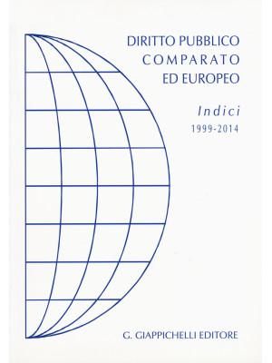 Diritto pubblico comparato ed europeo. Indici 1999-2014