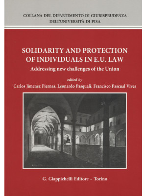 Solidarity and protection of individuals in E.U. Law. Addressing new challenges of the Union