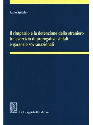 Il rimpatrio e la detenzione dello straniero tra esercizio di prerogative statali e garanzie sovranazionali