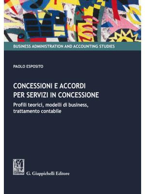 Concessioni e accordi per servizi in concessione. Profili teorici, modelli di business, trattamento contabile