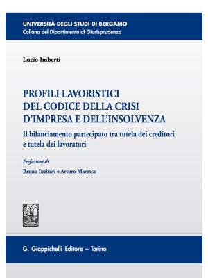 Profili lavoristici del Codice della crisi d'impresa e dell'insolvenza. Il bilanciamento partecipato tra tutela dei creditori e tutela dei lavoratori