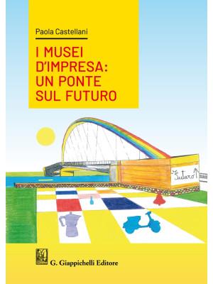 I musei d'impresa. Un ponte sul futuro