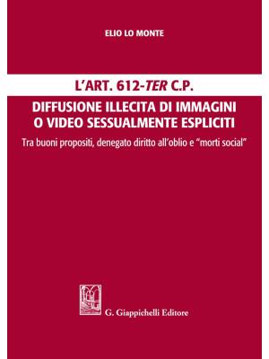 L'Art. 612-ter c.p. Diffusione illecita di immagini o video sessualmente espliciti. Tra buoni propositi, denegato diritto all'oblio e