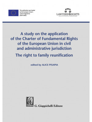 A study on the application of the Charter of Fundamental Rights of European Union in civil and administrative jurisdiction. The right of family reunification