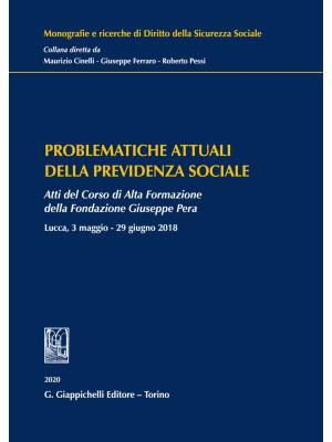 Problematiche attuali della previdenza sociale. Atti del Corso di Alta Formazione della Fondazione Giuseppe Pera (Lucca, 3 maggio-29 giugno 2018)