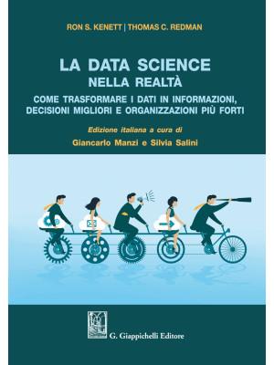 La data science nella realtà. Come trasformare i dati in informazioni, decisioni migliori e organizzazioni più forti