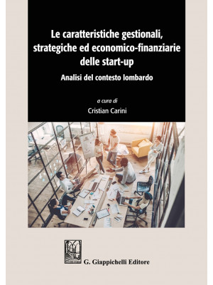 Le caratteristiche gestionali, strategiche ed economico-finanziarie delle start-up. Analisi del contesto lombardo