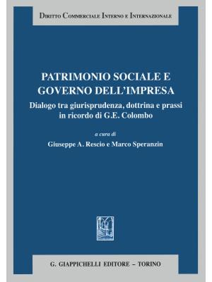 Patrimonio sociale e governo dell'impresa. Dialogo tra giurisprudenza dottrina e prassi in ricordo di G. E. Colombo
