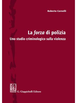 La forza di polizia. Uno studio criminologico sulla violenza