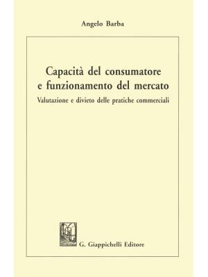 Capacità del consumatore e funzionamento del mercato. Valutazione e divieto delle pratiche commerciali