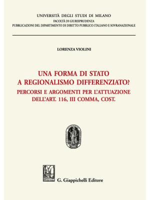 Una forma di stato a regionalismo differenziato? Percorsi e argomenti per l'attuazione dell'Art. 116, III comma, Cost.