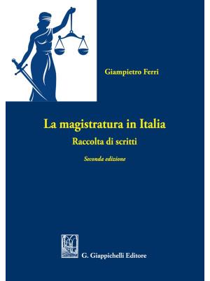 La magistratura in Italia. Raccolta di scritti