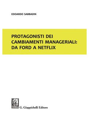 Protagonisti dei cambiamenti manageriali: da Ford a Netflix