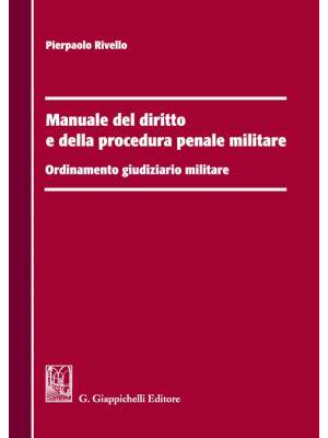 Manuale del diritto e della procedura penale militare. Ordinamento giudiziario militare