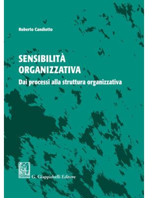 Sensibilità organizzativa. Dai processi alla struttura organizzativa