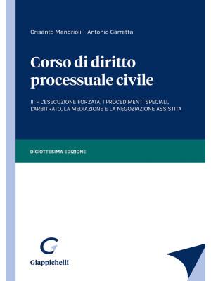 Corso di diritto processuale civile. Vol. 3: L' esecuzione forzata, i procedimenti speciali, l'arbitrato, la mediazione e la negoziazione assistita