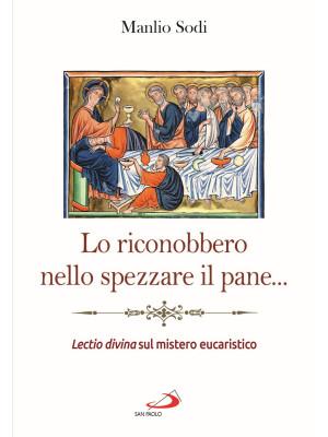 Lo riconobbero nello spezzare il pane... Lectio divina sul mistero eucaristico