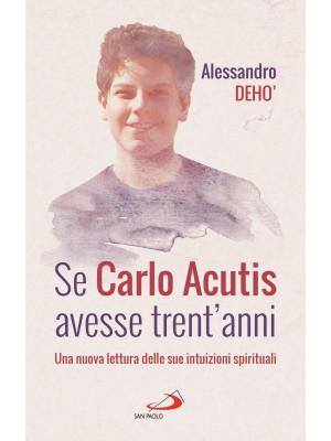 Se Carlo Acutis avesse trent'anni. Una nuova lettura delle sue intuizioni spirituali