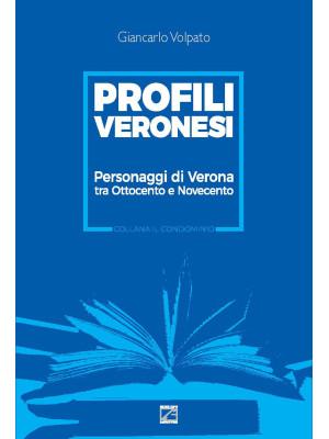 Profili veronesi. Personaggi di Verona tra Ottocento e Novecento