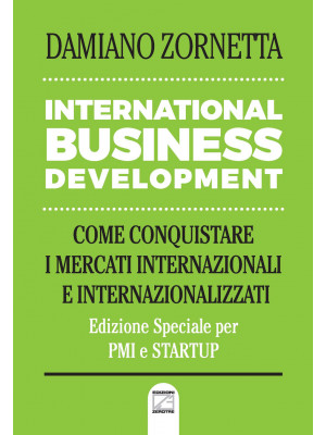 International business development. Come conquistare i mercati internazionali e internazionalizzati