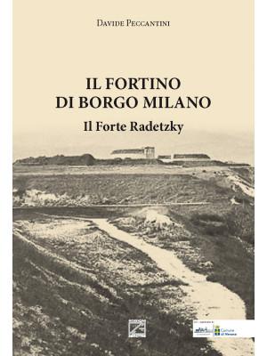 Il Fortino di Borgo Milano. Il Forte Radetzky