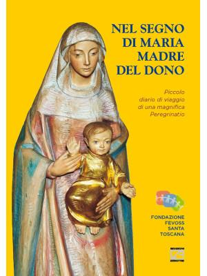 Nel segno di Maria Madre del dono. Piccolo diario di viaggio di una magnifica peregrinatio