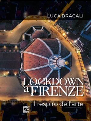 Lockdown a Firenze. Il respiro dell'arte. Ediz. italiana e inglese
